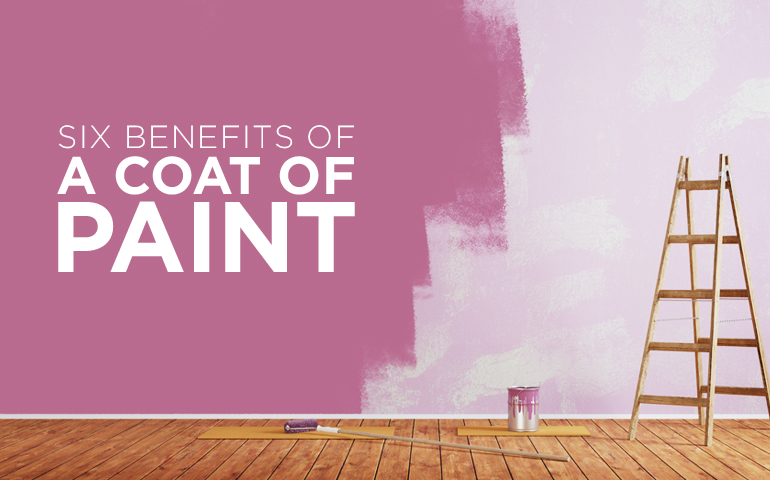 Six Benefits from a Fresh Coat of Paint